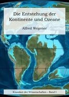Alfred Wegener: Die Entstehung der Kontinente und Ozeane