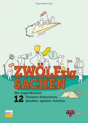 ZWÖLFzig Sachen - Mit Jugendlichen 12 Themen diskutieren, glauben, spielen, machen