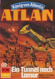 """Atlan 466: Ein Tunnel nach Lamur - Atlan-Zyklus """"König von Atlantis"""""""