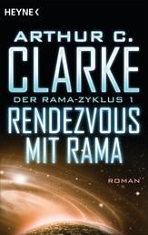 Rendezvous mit Rama - Der Rama-Zyklus Band 1 - Roman
