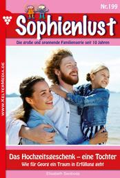 Sophienlust 199 – Familienroman - Das Hochzeitsgeschenk – eine Tochter