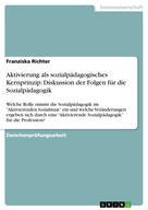 Franziska Richter: Aktivierung als sozialpädagogisches Kernprinzip: Diskussion der Folgen für die Sozialpädagogik