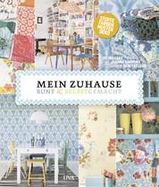 Mein Zuhause: bunt & selbstgemacht - Stoffe, Farben, Muster, Deko