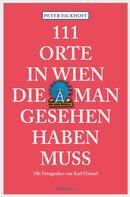 Peter Eickhoff: 111 Orte in Wien die man gesehen haben muss ★★★