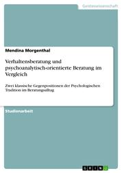 Verhaltensberatung und psychoanalytisch-orientierte Beratung im Vergleich - Zwei klassische Gegenpositionen der Psychologischen Tradition im Beratungsalltag