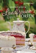 Lisa Ayecke: Unsere besten Landfrauen-Torten - Die beliebtesten Rezepte aus bäuerlichen Hofcafés