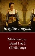 Brigitte Augusti: Mädchenlose: Band 1 & 2 (Erzählung)