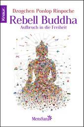 Rebell Buddha - Aufbruch in die Freiheit