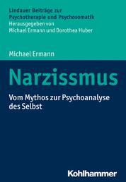 Narzissmus - Vom Mythos zur Psychoanalyse des Selbst