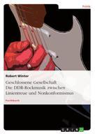 Robert Winter: Geschlossene Gesellschaft. Die DDR-Rockmusik zwischen Linientreue und Nonkonformismus ★