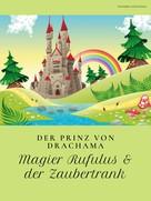 Victoria von Lützau: Der Prinz von Drachama - Magier Rufulus & der Zaubertrank