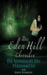 Die Eden Hill Chroniken - Die Sehnsucht des Verdammten