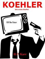 KOEHLER - Der Fetzer - Die erste Staffel