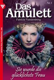 Das Amulett 1 – Liebesroman - Sie wurde die glücklichste Frau