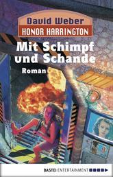 Honor Harrington: Mit Schimpf und Schande - Bd. 4. Roman