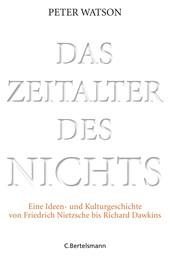 Das Zeitalter des Nichts - Eine Ideen- und Kulturgeschichte von Friedrich Nietzsche bis Richard Dawkins