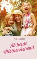 Tina Corbé: Ab heute Alleinerziehend
