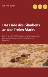 Das Ende des Glaubens an den freien Markt - Lehren aus der Wirtschaftsgeschichte: Warum wir eine sozial-ökologische Wirtschaftswende brauchen