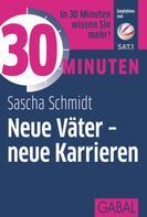 Sascha Schmidt: 30 Minuten Neue Väter - neue Karrieren