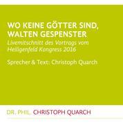 Wo keine Götter sind, walten Gespenster - Livemitschnitt Vortrag Heiligenfeld Kongress 2016