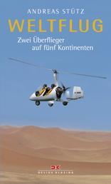 Weltflug - Zwei Überflieger auf fünf Kontinenten