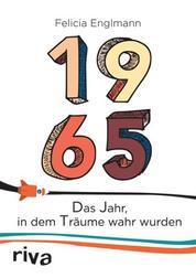 1965 - Das Jahr, in dem Träume wahr wurden