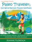 Jeanne Floresca: Paleo Traveler: Old World Recipes Flipped NeoPaleo Cookbook