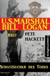 Schatzsucher des Todes (U.S. Marshal Bill Logan, Band 107) - Western
