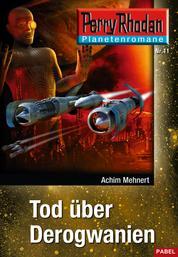 Planetenroman 11: Tod über Derogwanien - Ein abgeschlossener Roman aus dem Perry Rhodan Universum