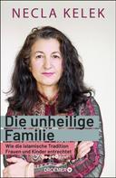 Necla Kelek: Die unheilige Familie