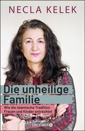 Die unheilige Familie - Wie die islamische Tradition Frauen und Kinder entrechtet