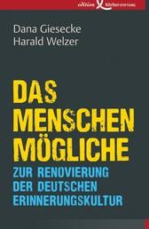Das Menschenmögliche - Zur Renovierung der deutschen Erinnerungskultur