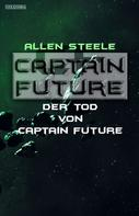 Allen Steele: Captain Future 22.4: Der Tod von Captain Future