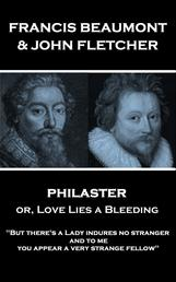 """Philaster or, Love Lies a Bleeding - """"But there's a Lady indures no stranger; and to me you appear a very strange fellow"""""""