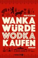 Jule Kaspar: Wanka würde Wodka kaufen ★★★★★