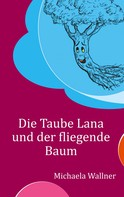 Michaela Wallner: Die Taube Lana und der fliegende Baum