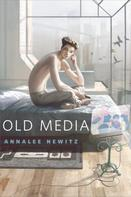 Annalee Newitz: Old Media