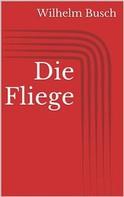Wilhelm Busch: Die Fliege