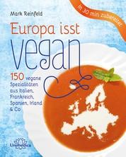 Europa isst vegan - 150 vegane Spezialitäten aus Italien, Frankreich, Spanien, Irland & Co