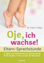 Oje, ich wachse! - ELTERN-SPRECHSTUNDE - Fragen und Antworten - zur Entwicklung Ihres Kindes in den ersten 20 Monaten