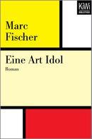 Marc Fischer: Eine Art Idol