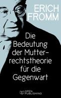 Erich Fromm: Die Bedeutung der Mutterrechtstheorie für die Gegenwart