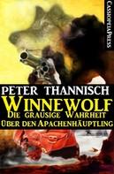 Peter Thannisch: Winnewolf - Die grausige Wahrheit über den Apachenhäuptling