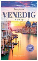 Reiseführer Venedig an einem Tag! - Entdecke in kurzer Zeit die besten Sehenswürdigkeiten, Hotels, Restaurants, Kunst, Kultur und Ausflüge mit Kindern in der Stadt der ewigen Liebe!
