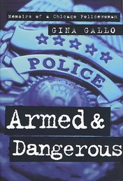 Armed and Dangerous - Memoirs of a Chicago Policewoman