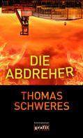 Thomas Schweres: Die Abdreher ★★★★