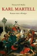 Thomas R. P. Mielke: Karl Martell - Der erste Karolinger ★★★★★