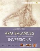 Ray Long: Anatomy for Arm Balances and Inversions ★★★★★