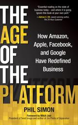 The Age of the Platform - How Amazon, Apple, Facebook, and Google Have Redefined Business