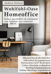 Wohlfühl-Oase Homeoffice - Sicher, produktiv & entspannt von Zuhause aus arbeiten